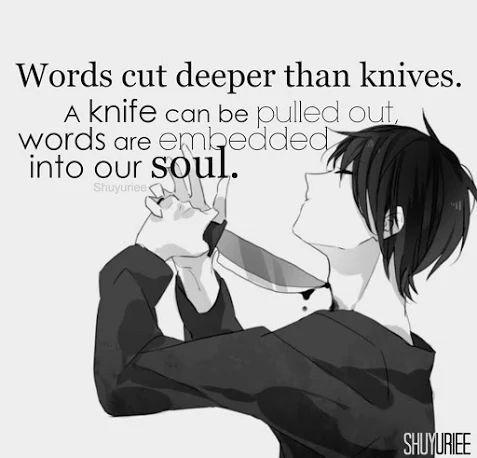 Las palabras son más profundas que los cuchillos. Un cuchillo puede ser sacado, las palabras están incrustadas en nuestra alma.