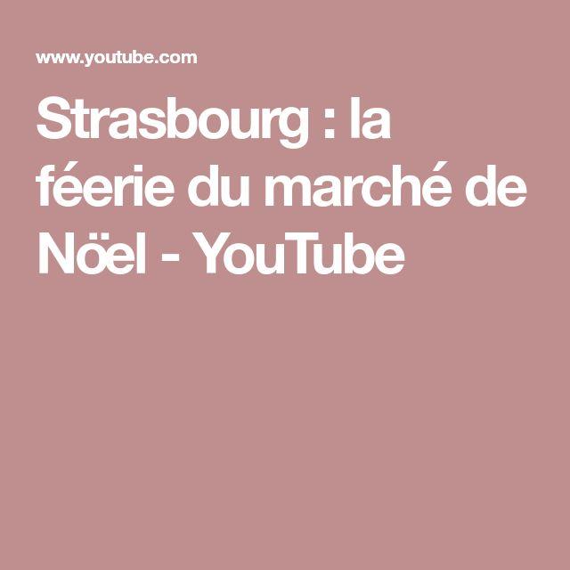 Strasbourg : la féerie du marché de Nöel - YouTube