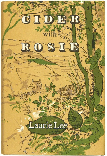 Cider with Rosie by Laurie Lee ~ the first book i ever fell in love with, read at school