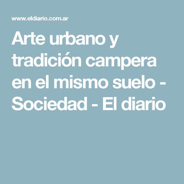 Arte urbano y tradición campera en el mismo suelo - Sociedad - El diario