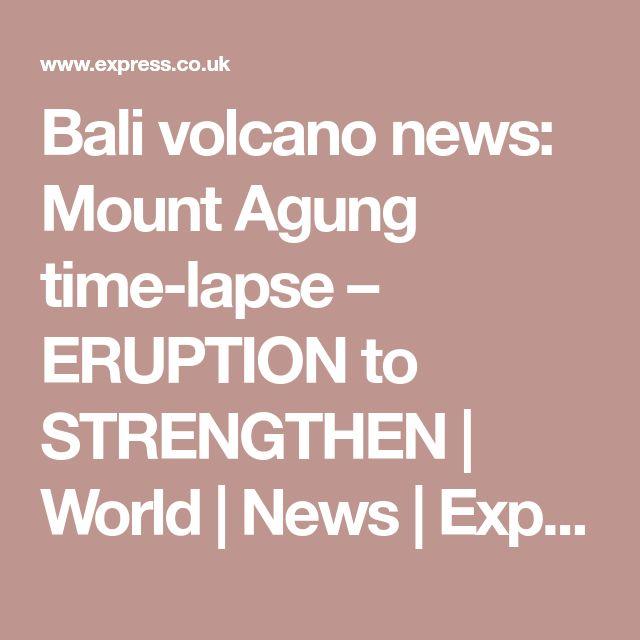 Bali volcano news: Mount Agung time-lapse – ERUPTION to STRENGTHEN | World | News | Express.co.uk