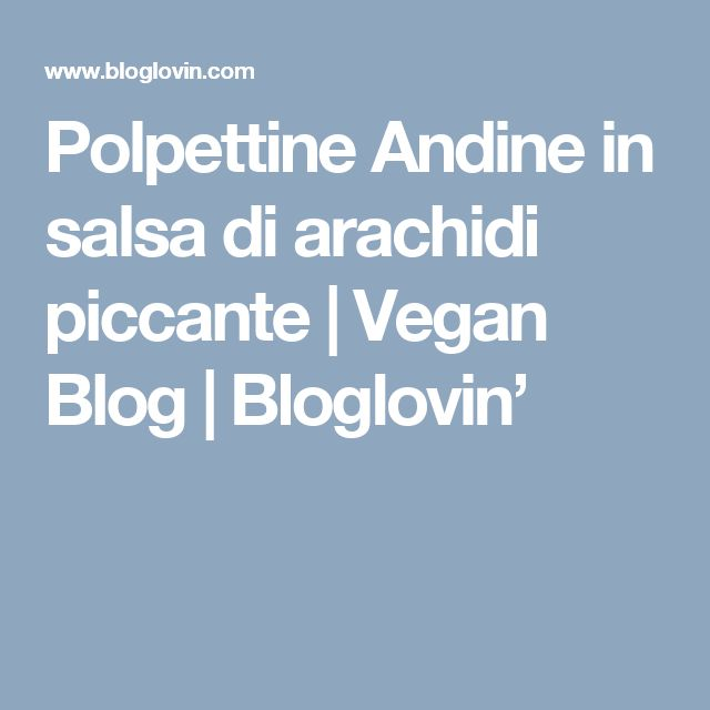 Polpettine Andine in salsa di arachidi piccante | Vegan Blog | Bloglovin'