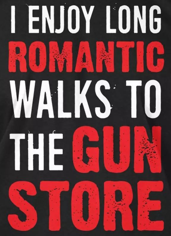 I enjoy long romantic walks to the gun store with my husband. To pick out my new SIG P320!!!