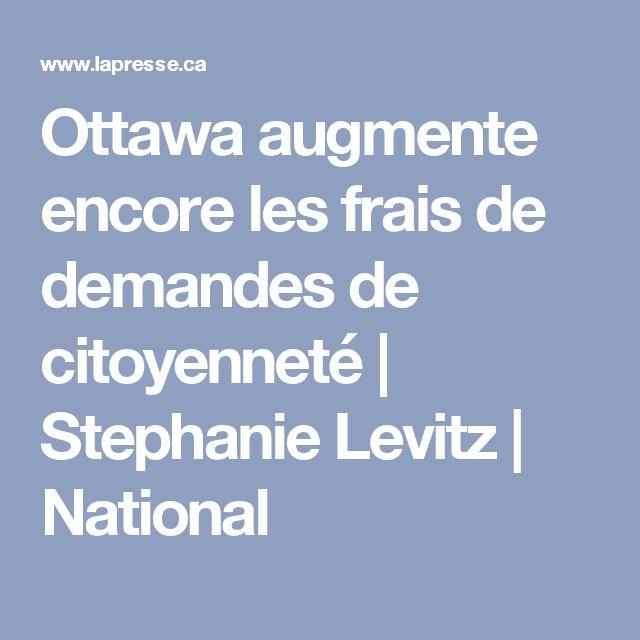Ottawa augmente encore les frais de demandes de citoyenneté | Stephanie Levitz | National