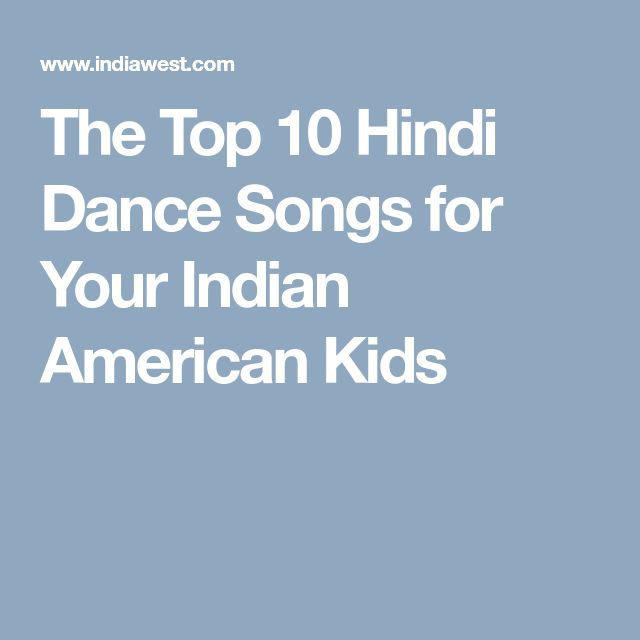 The Top 10 Hindi Dance Songs for Your Indian American Kids