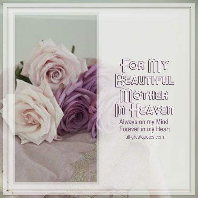 For My Beautiful Mother In Heaven. Always on my Mind Forever in my Heart | all-greatquotes.com #MothersDay Heaven