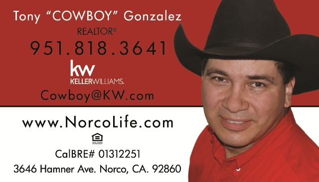 Buying or selling in Norco or surrounding areas? Call COWBOY today... Or if you just want free advice, Let's meet at the Water Wheel or Saddle Sore Saloon and chat.