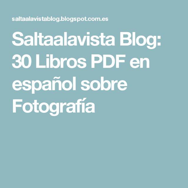 Saltaalavista Blog: 30 Libros PDF en español sobre Fotografía