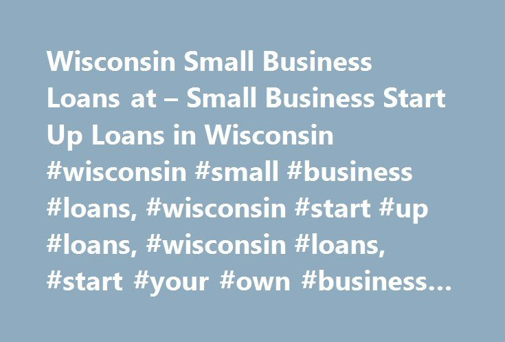 Wisconsin Small Business Loans at – Small Business Start Up Loans in Wisconsin #wisconsin #small #business #loans, #wisconsin #start #up #loans, #wisconsin #loans, #start #your #own #business #in #wisconsin http://new-zealand.remmont.com/wisconsin-small-business-loans-at-small-business-start-up-loans-in-wisconsin-wisconsin-small-business-loans-wisconsin-start-up-loans-wisconsin-loans-start-your-own-business-in-wis/  # Wisconsin Small Business Loans Buying & Selling a Business Resources…