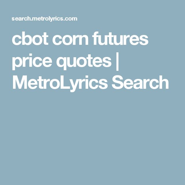 cbot corn futures price quotes | MetroLyrics Search