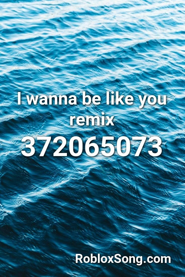 I Wanna Be Like You Remix Roblox Id Roblox Music Codes Remix Roblox Songs