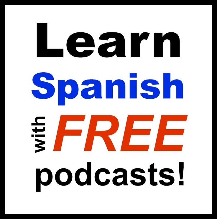 Learn Spanish with podcasts for free!  Excellent supplement for any program.