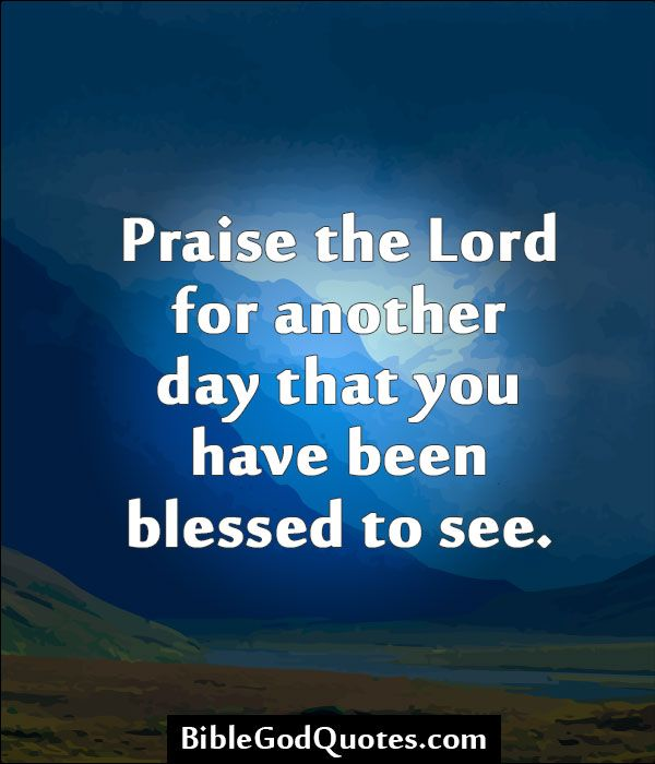 Blessed Day Quotes From The Bible: Praise The Lord For Another Day That You Have Been Blessed