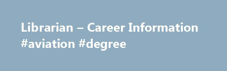 Librarian – Career Information #aviation #degree http://degree.nef2.com/librarian-career-information-aviation-degree/  #librarian degree # Librarian Job Description and Career Profile Updated September 19, 2016 Job Description Librarians select materials, organize those materials and help people use them effectively. Many work with the public, while others work behind the scenes in technical support and acquisitions or in administration. Although librarians traditionally worked with printed…