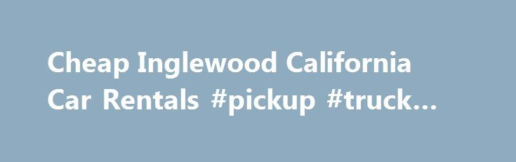 Cheap Inglewood California Car Rentals #pickup #truck #rental http://rental.remmont.com/cheap-inglewood-california-car-rentals-pickup-truck-rental/  #rent cars cheap # Inglewood Pickup Information Please board the E-Z Rent-A-Car and Advantage Rent A Car common shuttle bus under the Car Rental Shuttle signs. Inglewood Local Policies Policies Get Connected At E-Z Rent-A-Car, we want to keep you updated so you can optimize all of your travel plans. Click the buttons above to...