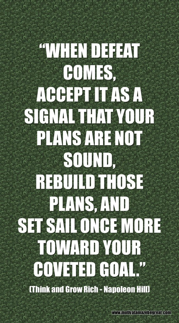 """""""When defeat comes, accept it as a signal that your plans are not sound, rebuild those plans, and set sail once more toward your coveted goal."""" – Napoleon Hill   http://www.motivateamazebegreat.com/2016/02/best-inspirational-quotes-think-and-grow-rich.html"""