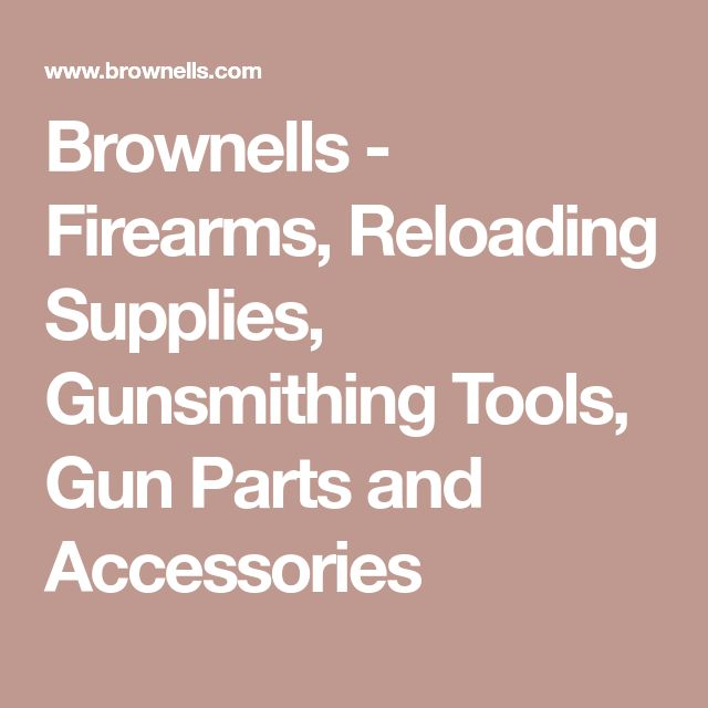 Brownells - Firearms, Reloading Supplies, Gunsmithing Tools, Gun Parts and Accessories