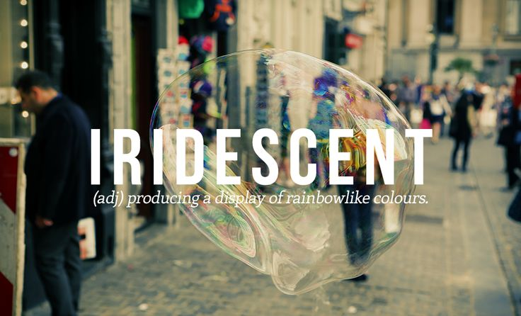 Iridescent: (adj) producing a display of rainbow-like colors. | 32 Of The Most Beautiful Words In The English Language