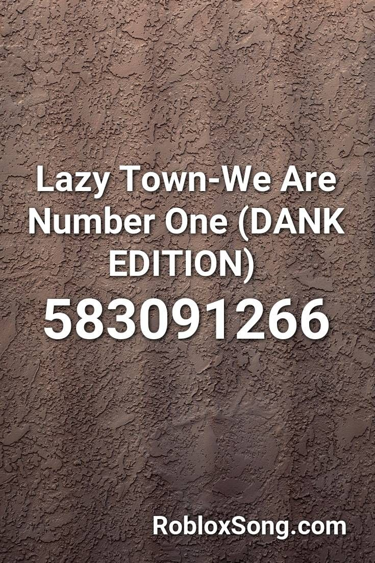 Lazy Town We Are Number One Dank Edition Roblox Id Roblox Music Codes We Are Number One Lazy Town Roblox