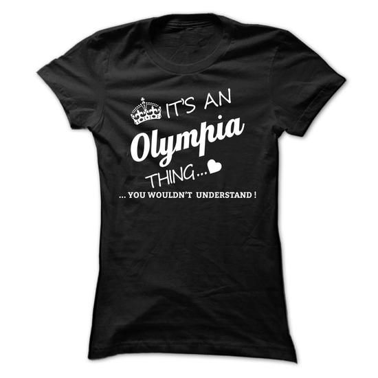 Its An OLYMPIA Thing - #black shirt #winter sweater. BUY-TODAY => https://www.sunfrog.com/Names/Its-An-OLYMPIA-Thing-gswqg-Ladies.html?68278