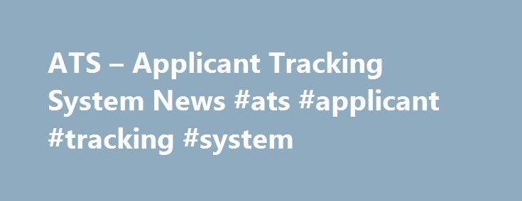 ATS – Applicant Tracking System News #ats #applicant #tracking #system http://washington.nef2.com/ats-applicant-tracking-system-news-ats-applicant-tracking-system/  # ATS Information An applicant tracking system, or ATS. is a software-driven recruitment tool that aids in tracking and organizing employment applications and resumes, screening, and even posting job listings onto search engines, social networking sites, and job boards. Most ATS programs are designed to work for small businesses…