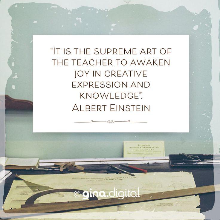 """""""It is the supreme art of the teacher to awaken joy in creative expression and knowledge."""" Albert Einstein #ginadigital #teacher #learning #art expression #einsteinquotes"""