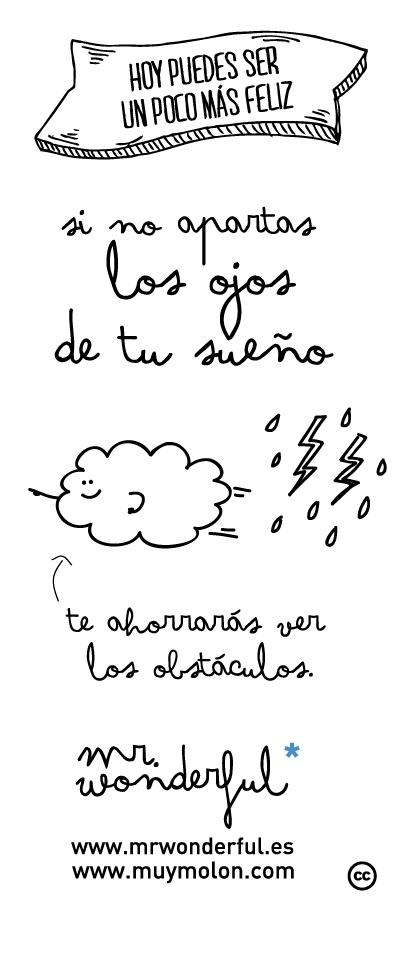 Si no apartas los ojos de tu sueño, te ahorarrás ver los obstáculos #quote #goal #keepgoing #motivation  www.mrwonderful.es, www.muymolon.com
