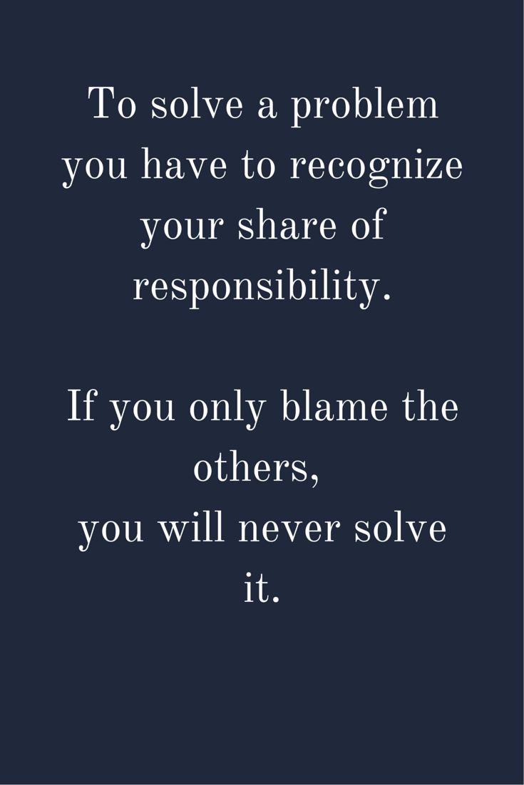 To solve a problem you have to recognize your share of responsibility. If you only blame the others, you will never solve it.