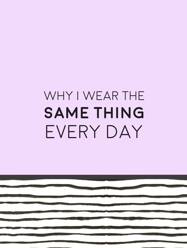 Why I Wear the Same Thing Every Day
