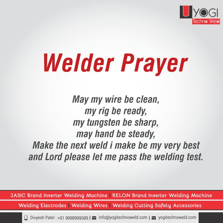 welder prayer May my wire be clean, my rig be ready, my tungsten be sharp, may hand be steady, Make the next weld i make be my very best and Lord please let me pass the welding test. #YogiTechnoWeld
