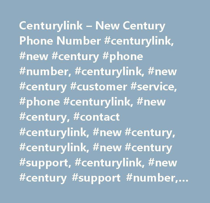 Centurylink – New Century Phone Number #centurylink, #new #century #phone #number, #centurylink, #new #century #customer #service, #phone #centurylink, #new #century, #contact #centurylink, #new #century, #centurylink, #new #century #support, #centurylink, #new #century #support #number, #centurylink, #new #century #customer #number, #centurylink, #new #century #customer #service #number, #centurylink, #new #century #contact #number, #centurylink, #new #century #customer #support #number…
