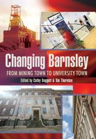 Changing Barnsley - From Mining Town to University Town, eBook also available