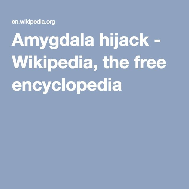 Amygdala hijack - Wikipedia, the free encyclopedia