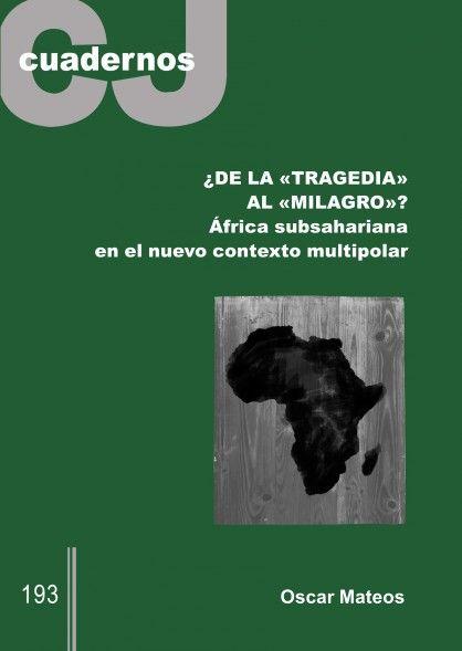 De la tragedia al milagro : África subsahariana en el nuevo contexto multipolar / Óscar Mateos