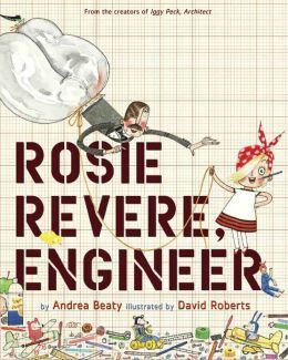 Rosie Revere, Engineer: A Stereotype-Defying Children's Book Celebrating the Value of Failure | Brain Pickings