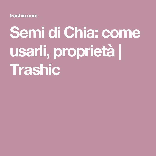 Semi di Chia: come usarli, proprietà | Trashic