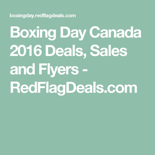 Boxing Day Canada 2016 Deals, Sales and Flyers - RedFlagDeals.com Click the pic to see the list
