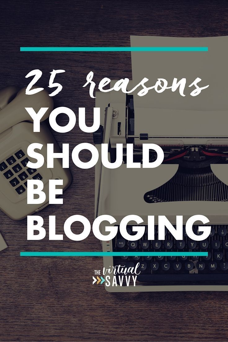 25 Reasons You Should Be Blogging