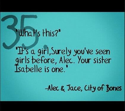 The Mortal Instruments. Quote. The beginning of Jace's sarcasm. Alec & Jace.