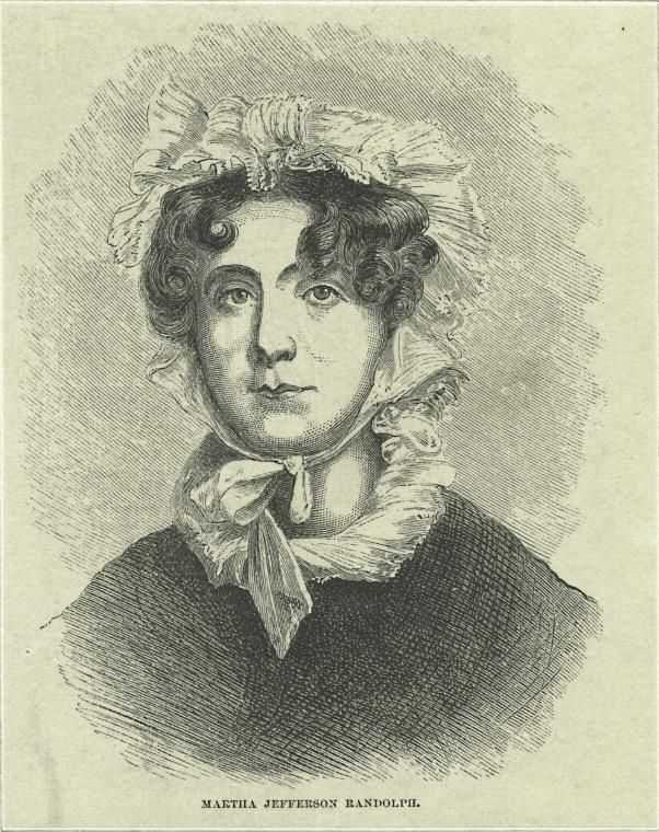 Martha Jefferson Randolph (1772-1836) was the daughter of Thomas Jefferson and his wife Martha Wayles Skelton Jefferson. Her nickname was Patsy. She married Thomas Mann Randolph, Jr., they had twelve children together. Martha was very close to her father in his old age; she was the only one of his (white) children to survive past age 25.