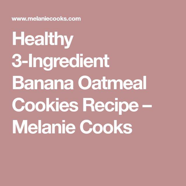 Healthy 3-Ingredient Banana Oatmeal Cookies Recipe – Melanie Cooks