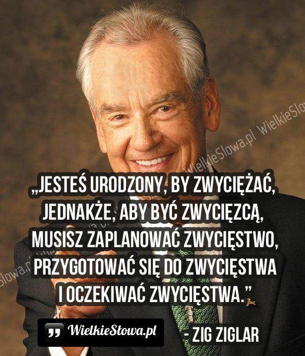 Jesteś urodzony, by zwyciężać... #Ziglar-Zig,  #Ambicja, #Pewność-siebie, #Przyszłość, #Zwycięstwo