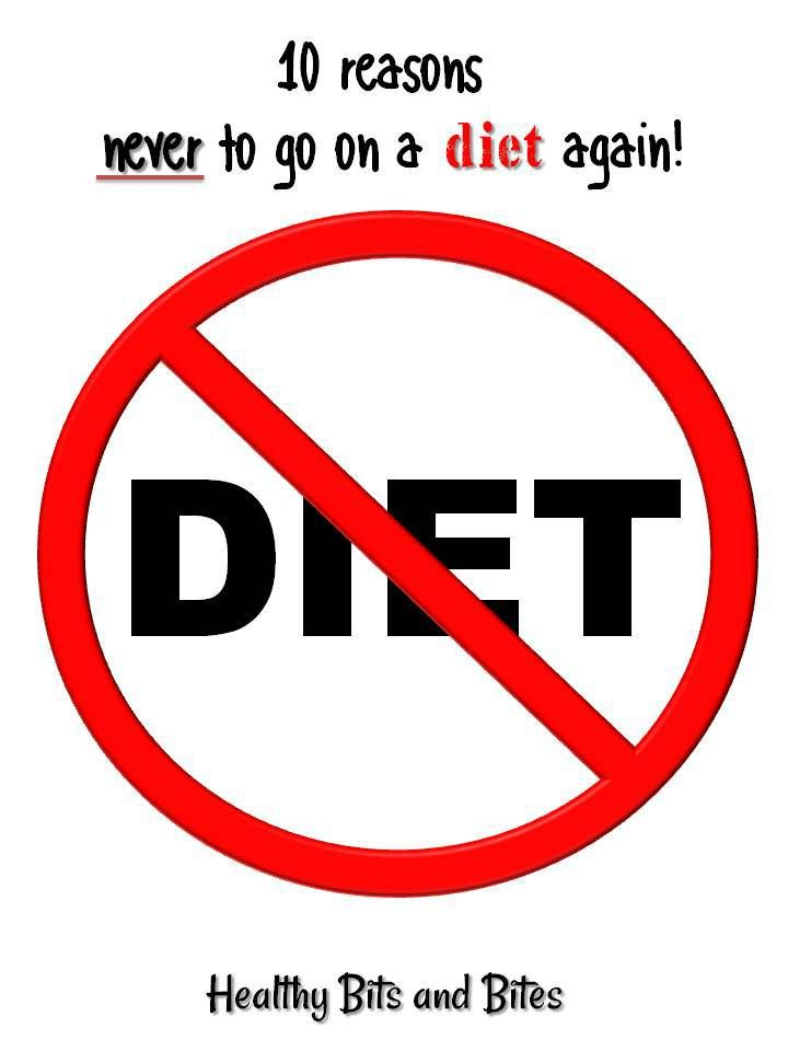 10 reasons never to go on a diet again | Healthy Bits and Bites