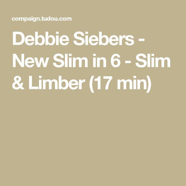 Debbie Siebers - New Slim in 6 - Slim & Limber (17 min)