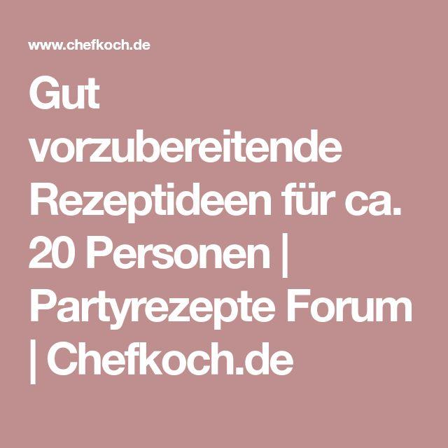 Gut vorzubereitende Rezeptideen für ca. 20 Personen | Partyrezepte Forum | Chefkoch.de