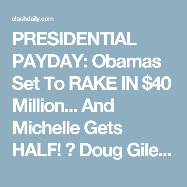 PRESIDENTIAL PAYDAY: Obamas Set To RAKE IN $40 Million... And Michelle Gets HALF! ⋆ Doug Giles ⋆ #ClashDaily