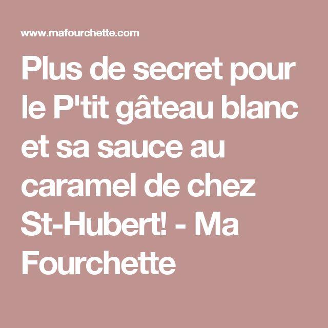 Plus de secret pour le P'tit gâteau blanc et sa sauce au caramel de chez St-Hubert! - Ma Fourchette