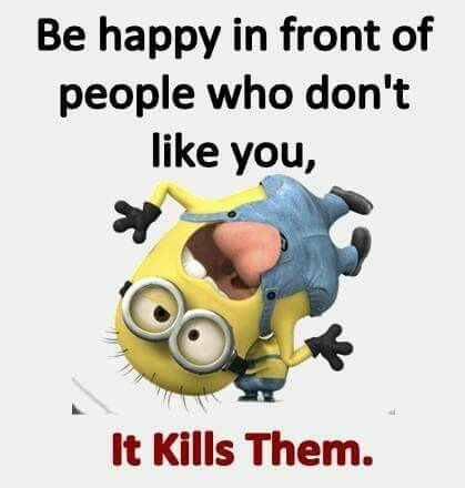 True!!! Or hang out with people they don't like and when their by you laugh really hard and smile a lot! It shows them that you don't care if they hate you keep your head up