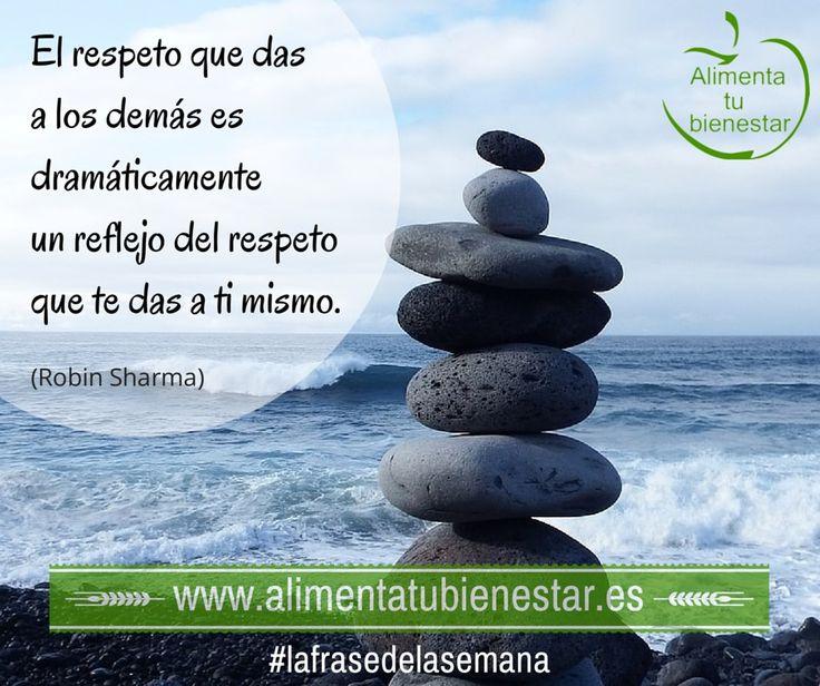 El respeto que das a los demás es dramáticamente un reflejo del respeto que te das a ti mismo. (Robin Sharma) #lafrasedelasemana #alimentatubienestar