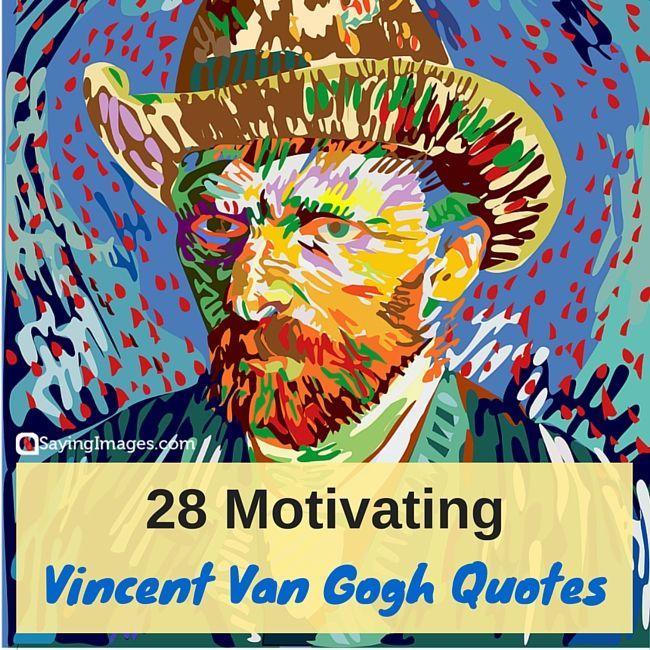 28 Motivating Vincent Van Gogh Quotes #Sayingimages #vangoghquotes #quotes